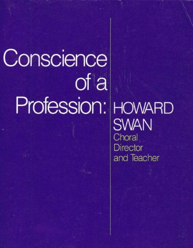 Conscience of a Profession: Howard Swan, Choral Director and Teacher