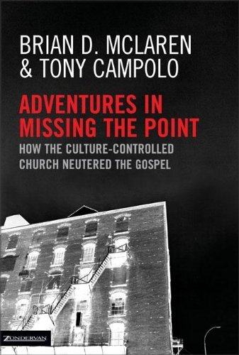Adventures in Missing the Point: How the Culture Controlled Church Neutered the Gospel -