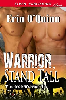 Warrior, Stand Tall [The Iron Warrior 2] (Siren Publishing Classic ManLove) by [O'Quinn, Erin]