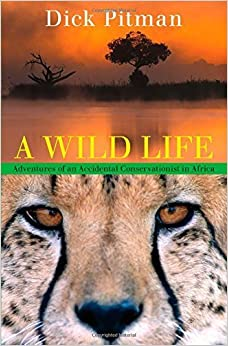 Wild Life: Adventures Of An Accidental Conservationist In Africa by Dick Pitman (2008-04-01)