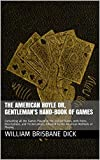 #5: The American Hoyle or, Gentleman's Hand-Book of Games: Containing all the Games Played in the United States, with Rules, Descriptions, and Technicalities, Adapted to the American Methods of Playing