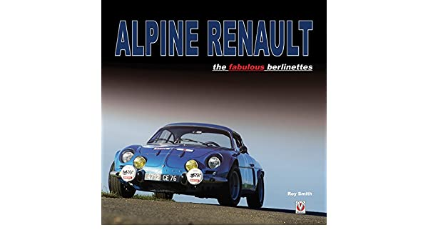 Alpine Renault: The Fabulous Berlinettes: Amazon.es: Roy Smith: Libros en idiomas extranjeros