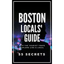 BOSTON Massachusetts 25 Secrets - The Locals Travel Guide  For Your Trip to Boston 2017: Skip the tourist traps and explore like a local : Where to Go, Eat & Party in Boston