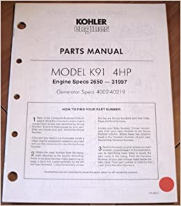 kohler engines parts manual model k91 4hp engine specs 2650 31997 kohler engines parts manual model k91 4hp engine specs 2650 31997 generator specs 4002 40219 kohler amazon com books