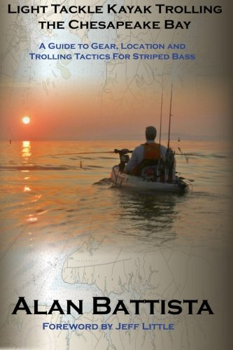 - Light Tackle Kayak Trolling the Chesapeake Bay: A Guide to Gear, Location and Trolling Tactics for Striped Bass