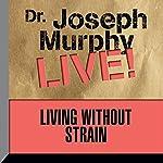 Living Without Strain: Dr. Joseph Murphy LIVE!   Dr. Joseph Murphy