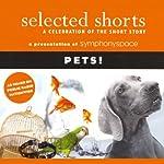 Selected Shorts: Pets! | Gail Godwin,Ana Menendez,Robertson Davies,Molly Giles,T. C. Boyle,Max Steele