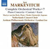 Markevitch: Orchestral Works Vol. 7 - Piano Concerto, Cantata, Icare by Martyn Van Den Hoek (2010-12-14)