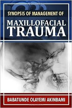 Book Synopsis of Management of Maxillofacial Trauma by Babatunde Akinbami (2012-02-14)