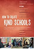 img - for How to Create Kind Schools: 12 extraordinary projects making schools happier and helping every child fit in book / textbook / text book