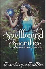 Spellbound Sacrifice (Voodoo Vows Book 3) (Volume 3) Paperback