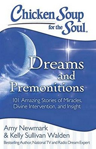 Chicken Soup for the Soul: Dreams and Premonitions: 101 Amazing Stories of Miracles, Divine Intervention, and Insight