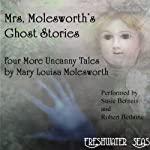 Mrs. Molesworth's Ghost Stories: The Last Four Uncanny Tales | Mary Louisa Molesworth