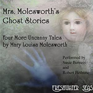 Mrs. Molesworth's Ghost Stories: The Last Four Uncanny Tales Audiobook