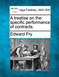 A treatise on the specific performance of Contracts, Edward Fry, 1240176538