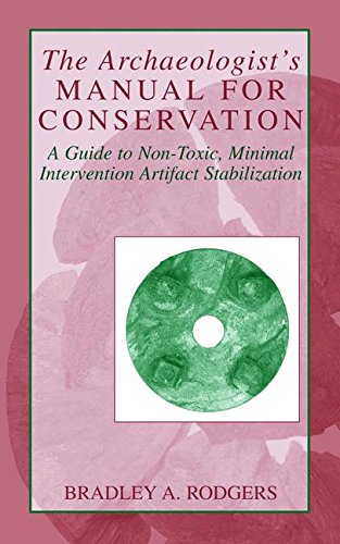 The Archaeologist's Manual for Conservation: A Guide to Non-Toxic, Minimal Intervention Artifact Stabilization (Kluwer I