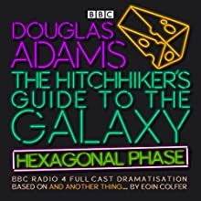 The Hitchhiker's Guide to the Galaxy: Hexagonal Phase: And Another Thing... Radio/TV Program by Eoin Colfer, Douglas Adams Narrated by Jane Horrocks, Sandra Dickinson, Mark Wing-Davey, Geoffrey McGivern, Simon Jones, Ed Byrne, Lenny Henry,  full cast