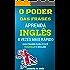 O Poder das Frases: Aprenda Inglês 8 Vezes Mais Rápido (1000 Frases Para Você Dominar O Inglês!)