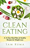 Clean Eating: A 15 Day Meal Plan Clean Eating Cookbook of Clean...