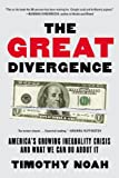 The Great Divergence: America's Growing Inequality Crisis and What We Can Do about It, Timothy Noah, 1608196356