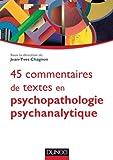 45 commentaires de textes en psychopathologie psychanalytique - l'enfant, l'adolescent et l'adulte