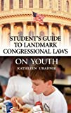 Student's Guide to Landmark Congressional Laws on Youth, Kathleen Uradnik, 0313314616