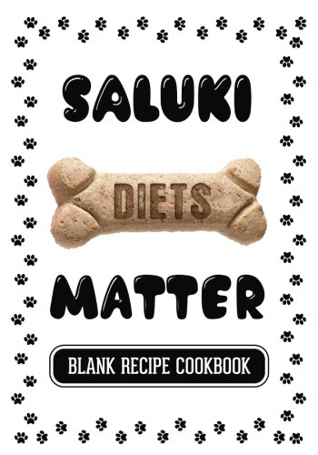 Saluki Diets Matter: Homemade Meals For Dogs, Blank Recipe Cookbook, 7 x 10, 100 Blank Recipe Pages (Northwest Journal Wine)