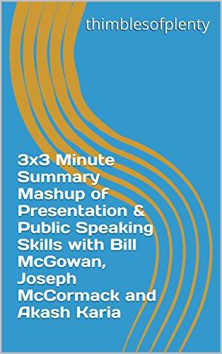3x3 Minute Summary Mashup of Presentation & Public Speaking Skills with Bill McGowan, Joseph McCormack and Akash Karia (thimblesofplenty 3 Minute Business Book Summary Series 1) (English Edition)