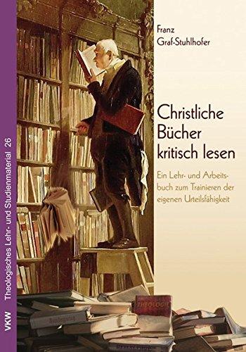 Christliche Bücher kritisch lesen: Ein Lehr- und Arbeitsbuch zum Trainieren der eigenen Urteilsfähigkeit (Theologisches Lehr- und Studienmaterial)