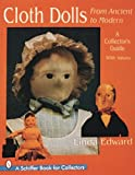 Cloth Dolls, from Ancient to Modern: A Collector's Guide (Schiffer Design Books)