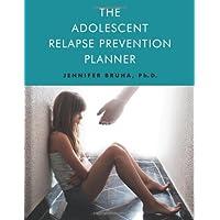 Adolescent Relapse Prevention Planner: Jennifer Bruha