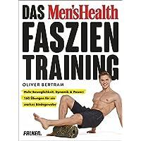 Das Men's Health Faszientraining: Mehr Beweglichkeit, Dynamik & Power: 160 Übungen für ein starkes Bindegewebe