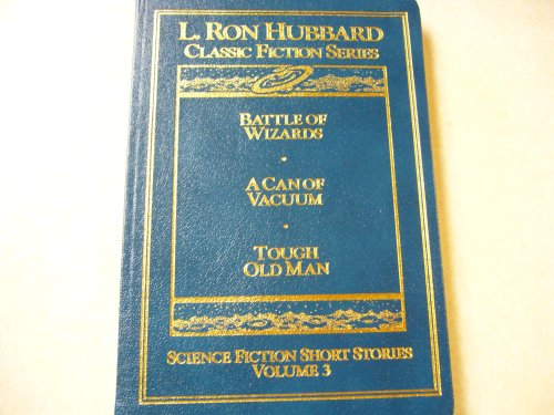 - L. Ron Hubbard Classic Fiction Series (leather bound) : BATTLE OF WIZARDS / A CAN OF VACUUM / TOUGH OLD MAN