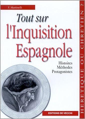 Livre Tout sur l'inquisition espagnole : Histoire - Méthodes - Protagonistes pdf epub