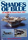 Shades of Blue : U. S. Naval Air Power since 1941, Bowman, Martin W., 0760308446