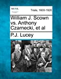 William J. Scown vs. Anthony Czarnecki, et Al, P. J. Lucey, 1275557686