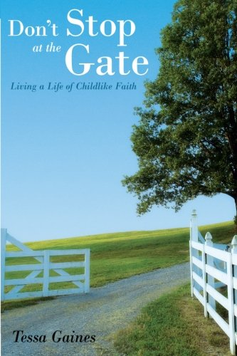 Download Don't Stop At The Gate: Living a Life of Childlike Faith PDF