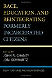img - for Race, Education, and Reintegrating Formerly Incarcerated Citizens: Counterstories and Counterspaces (Critical Perspectives on Race, Crime, and Justice) book / textbook / text book
