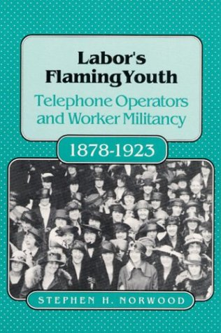 LABORS FLAMING YOUTH: Telephone Operators and Worker Militancy, 1878-1923 (Working Class in American History) - Canada Goose Women Used