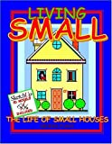 Living SMALL: The Life of Small Houses