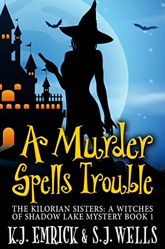 A Murder Spells Trouble (The Kilorian Sisters: A Witches of Shadow Lake Mystery Book 1) -