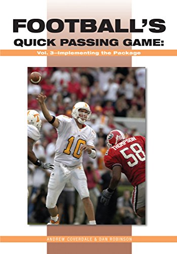 Football's Quick Passing Game Volume 3: Implementing the Package: Implementing the Package Quick Passing Game