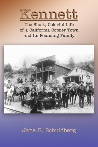 Read Online Kennett: The Short, Colorful Life Of A California Copper Town And Its Founding Family ebook