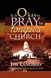 Is It Okay to Pray in Tongues in Church?, Jim Langlois, 0881442909