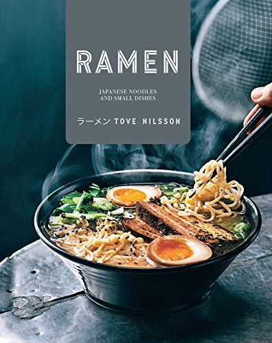 Ramen: Japanese Noodles and Small Dishes by Tove Nilsson