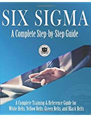 Six Sigma: A Complete Step-by-Step Guide: A Complete Training & Reference Guide for White Belts, Yellow Belts, Green Belts, and Black Belts