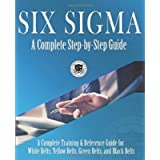 Six Sigma: A Complete Step-by-Step Guide: A Complete Training & Reference Guide for White Belts, Yellow Belts, Green…
