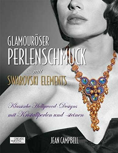 Glamouröser Perlenschmuck mit Swarovski Elements: Klassische Hollywood-Designs mit Kristallperlen und -steinen