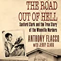 The Road Out of Hell: Sanford Clark and the True Story of the Wineville Murders Audiobook by Anthony Flacco, Jerry Clark Narrated by Anthony Flacco