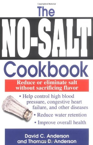 By David C. Anderson - The No-salt Cookbook: Reduce or Eliminate Salt without Sacrificing Flavour (12.2.2003) (Cookbook Lowest Salt No Sodium)